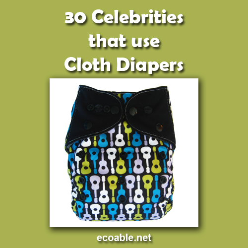 30 Celebrities and Stars that use Cloth Diapers